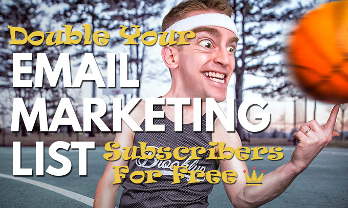 Double Subscribers for your Email Marketing List For Free