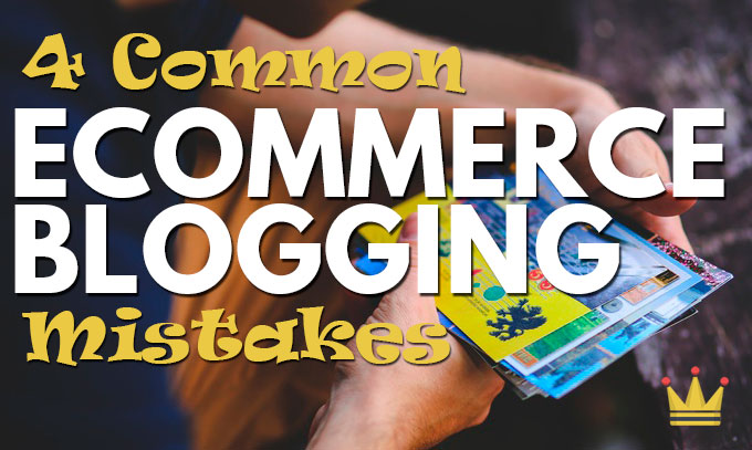4 ecommerce blogging mistakes