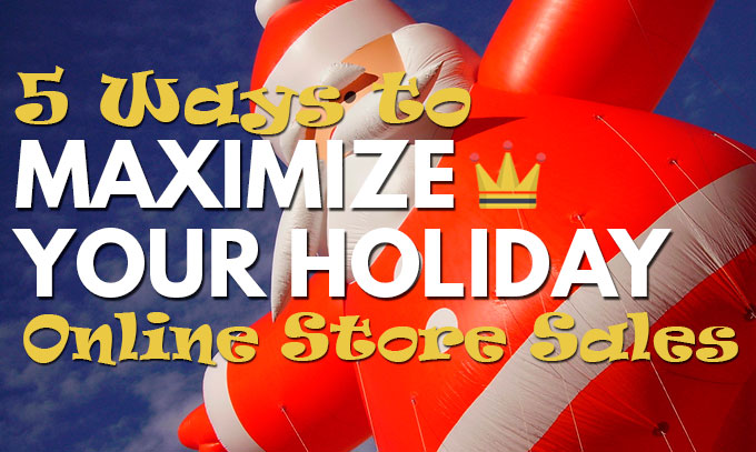 5-ways-to-maximize-your-holiday-online-store-sales